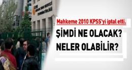 2010 KPSS iptal oldu, şimdi ne olacak?