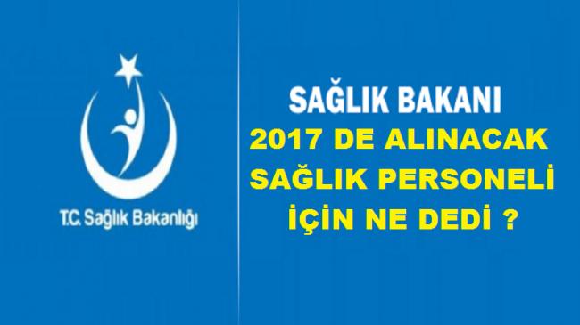 Akdağ, 2017 de alınacak sağlık personeli için ne dedi?