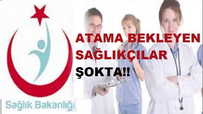 Atama bekleyen Sağlık personelleri şokta!!