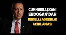 Erdoğan'dan 'bedelli askerlik' açıklaması