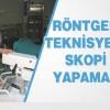 Mahkeme: Röntgen Teknisyeni Skopi Çekimi Yapmaz