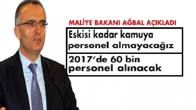 Maliye Bakanı Naci Ağbal: 2017'de 60 bin memur alınacak