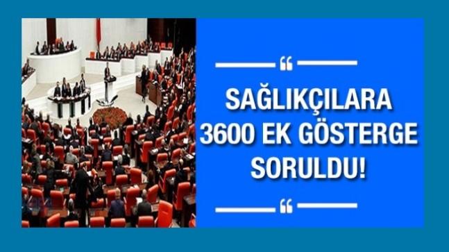 Sağlık çalışanlarının 3600 ek gösterge önerge talebi mecliste