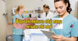Sağlık çalışanlarının hizmet bölgelerine göre maaş farkları?