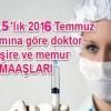 2016 temmuz ayı sağlık personeli maaşları ne kadar olacak?